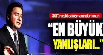 """Gül'ün eski danışmanından Babacan'a uyarı: """"En büyük yanlışları…"""""""