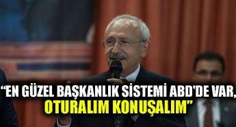 Kılıçdaroğlu: En güzel başkanlık sistemi ABD'de var, oturalım konuşalım