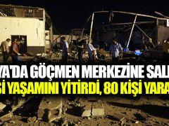Libya'da göçmen merkezine saldırı: 40 kişi yaşamını yitirdi, 80 kişi yaralandı