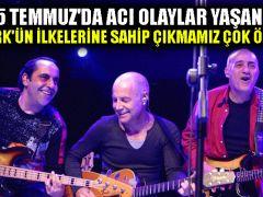 MFÖ'nün gitaristi Fuat Güner: 15 Temmuz'da acı olaylar yaşandı, Atatürk'ün ilkelerine sahip çıkmamız çok önemli