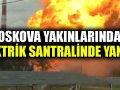 Moskova yakınlarındaki elektrik santralinde yangın