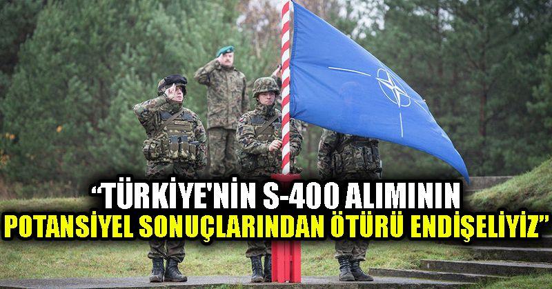 NATO yetkilisi: Türkiye'nin S-400 alımının potansiyel sonuçlarından ötürü endişeliyiz