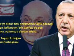Erdoğan; Türkiye'ye Kıbrıs'taki gelişmelerle ilgili gözdağı vermeye kalkmayın!