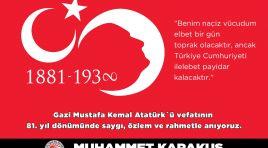 Muhammet Karakuş; Gazi Mustafa Kemal Atatürk'ü saygı, rahmet ve şükranla anıyorum