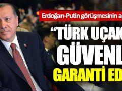 Rusya: Türk uçaklarının güvenliğini garanti edemeyiz!